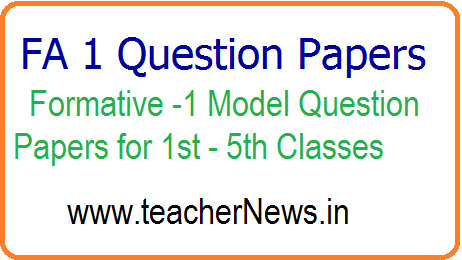 FA 1 Question Papers - Formative 1 Model Question Papers for 1st - 5th Classes