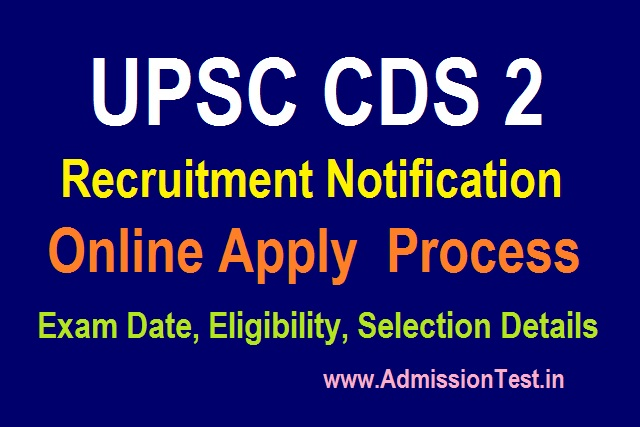 UPSC CDS 2 Online Apply 2020 UPSC CDS Notification, Exam Date, Eligibility, Selection Process, Application Process